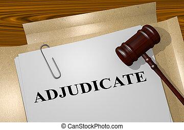 Adjudicate - legal concept - 3D illustration of 'ADJUDICATE'...