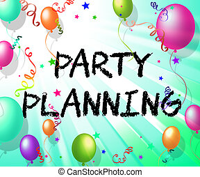 Party Planning Indicates Balloon Organise And Celebration -...
