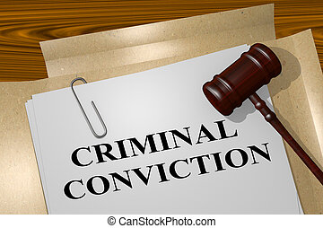 Criminal Conviction - legal concept - 3D illustration of...