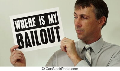 Businessman Where Is My Bailout - Middle aged man wearing a...