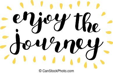 Enjoy the journey. Brush lettering.
