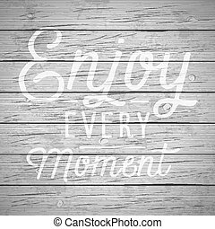 Rustic wood with slogan - Rustic wood background with hand...