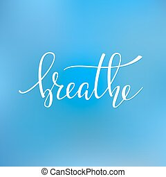 Breathe quote typography - Breathe quote lettering....