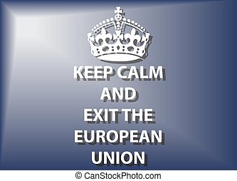 Keep Calm And Exit The European Union - A keep calm and exit...