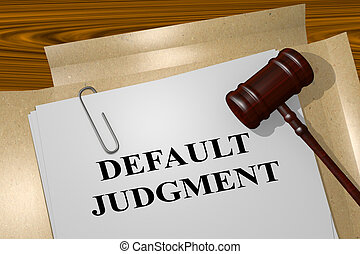 Default Judgment - legal concept - 3D illustration of...