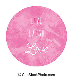Live laugh love with pink watercolor circle on white background