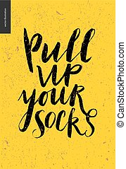 Pull Up Your Socks lettering - a motivattion writing on...