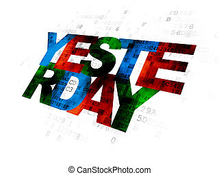 Time concept: Yesterday on Digital background - Time...