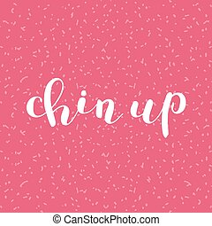 Chin up. Brush lettering. - Chin up. Brush hand lettering....
