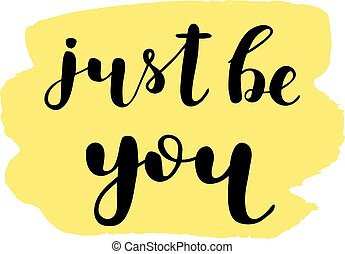 Just be you. Brush lettering. - Just be you. Brush hand...