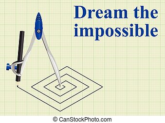 Dream the impossible - Motivational dream the impossible...