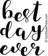 Best day ever. Brush lettering. - Best day ever. Brush hand...