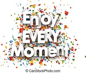 Enjoy every moment card - Enjoy every moment paper card with...