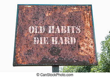 Old habits die hard message - Old habits die hard text...