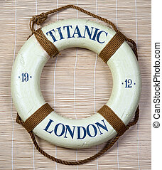 Titanic Lifesaver - Titanic lifesaver with London on it and...