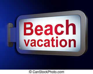 Vacation concept: Beach Vacation on billboard background -...