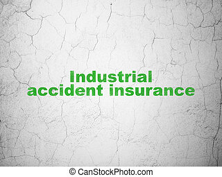 Insurance concept: Industrial Accident Insurance on wall...