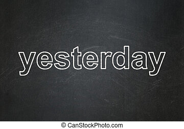 Time concept: Yesterday on chalkboard background