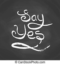 Say yes quote Modern brush calligraphy Vector ink lettering...