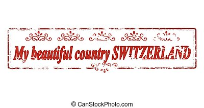 My beautiful country Switzerland - Rubber stamp with text my...
