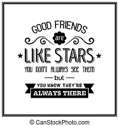Friendship Quote typographical background - Good friends are...