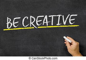 Be creative written on a blackboard