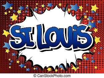 St. Louis - Comic book style word on comic book abstract...