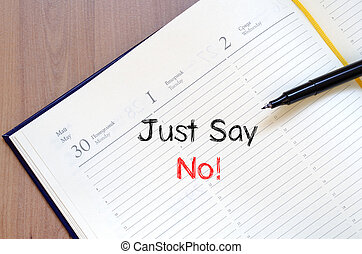 Just say no text concept on notebook - Just say no text...