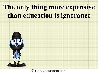Education expensive - The only thing more expensive than...