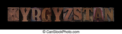 Kyrgyzstan - the word Kyrgyzstan in old letterpress wood...