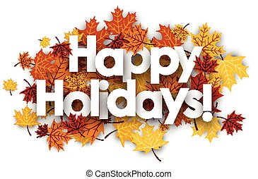 Happy holidays background with maple leaves. - Happy...