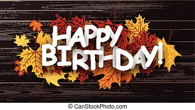Happy birthday banner with leaves. - Happy birthday wooden...