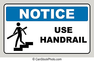 Use handrail. Notice sign, on compliance with special care...
