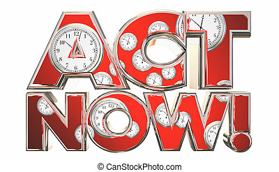 Act Now Call to Action Clocks Time Words 3d Illustration