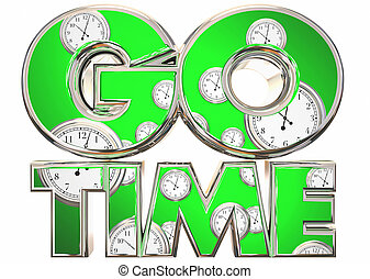 Go Time Start Begin Clocks Words 3d Illustration