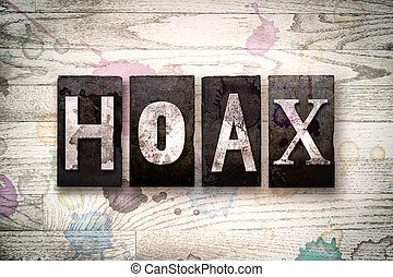 """Hoax Concept Metal Letterpress Type - The word """"HOAX""""..."""