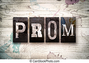 Prom Concept Metal Letterpress Type - The word PROM written...