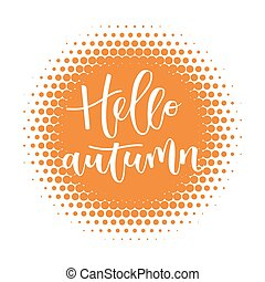 Hello autumn hand written inscription on orange round...