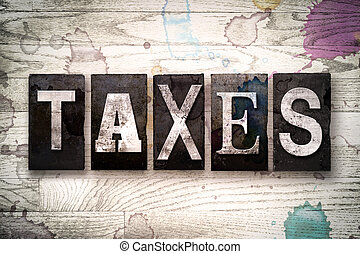 """Taxes Concept Metal Letterpress Type - The word """"TAXES""""..."""