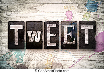Tweet Concept Metal Letterpress Type - The word TWEET...