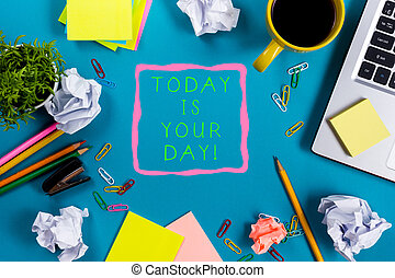 Today is your day. Office table desk with supplies, white...
