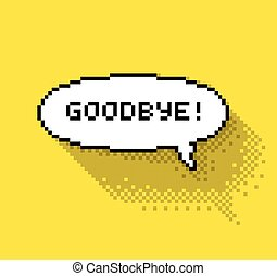 "goodbye - Bubble greeting with ""goodbye!"" phase, flat pixel..."