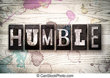 Humble Concept Metal Letterpress Type - The word HUMBLE...