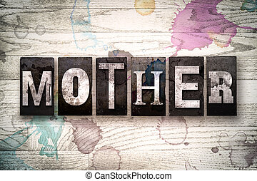 Mother Concept Metal Letterpress Type - The word MOTHER...