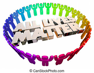 All Lives Matter Equality Fair Civil Justice People 3d...