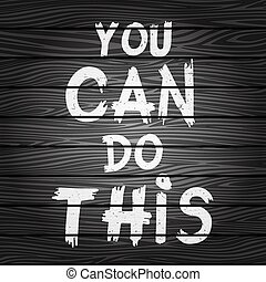 quote You Can Do It - Inspirational quote You Can Do This on...