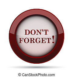 Dont forget, reminder icon Internet button on white...