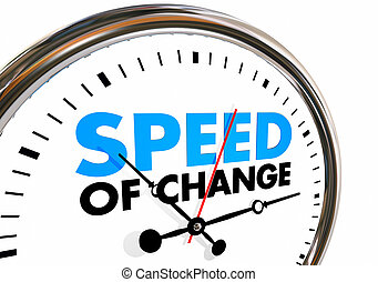 Speed of Change Clock Progress Evolution Time Words 3d Illustration