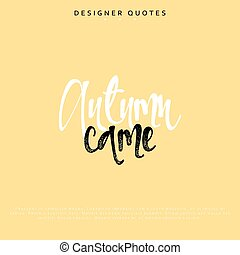 Autumn came inscription. Hand drawn calligraphy, lettering...