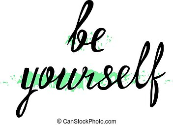 Be yourself. Psychology quote about self esteem. Brush...